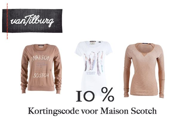 Kortingscode – Maison Scotch bij vantilburgonline.nl