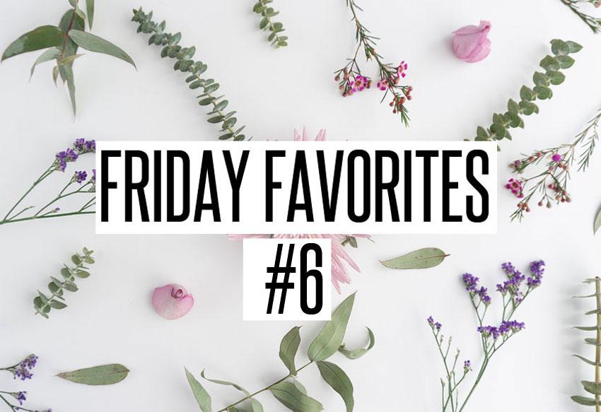 FRIDAY FAVORITES #6